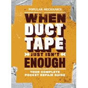Popular Mechanics When Duct Tape Just Isn't Enough : Your Complete Pocket Repair Guide