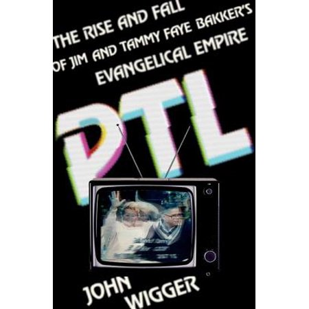 PTL : The Rise and Fall of Jim and Tammy Faye Bakker's Evangelical (The Rise And Fall Of Jim Crow Summary)