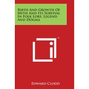 Birth and Growth of Myth and Its Survival in Folk Lore, Legend and Dogma
