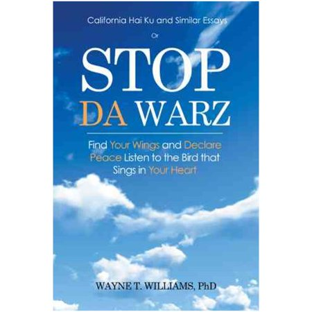 Stop Da Warz: Find Your Wings and Declare Peace Listen to the Bird That Sings in Your Heart