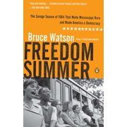 Freedom Summer : The Savage Season of 1964 That Made Mississippi Burn and Made America a Democracy