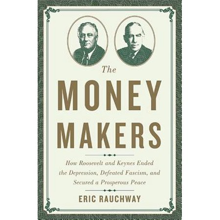 The Money Makers : How Roosevelt and Keynes Ended the Depression, Defeated Fascism, and Secured a Prosperous - Money Maker Rope