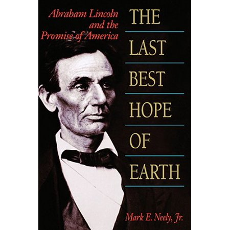 The Last Best Hope of Earth : Abraham Lincoln and the Promise of