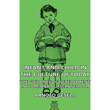 Infant And Child In The Culture Of Today - The Guidance Of Development In Home And Nursery School -
