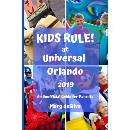 Kids Rule! at Universal Orlando 2019 : An Unofficial Guide for