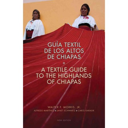 Gu?a textil de los altos de Chiapas   A Textile Guide to the Highlands of Chiapas by