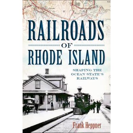 Railroads of Rhode Island : Shaping the Ocean State