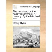 The Mistakes; Or, the Happy Resentment. a Comedy. by the Late Lord ****.