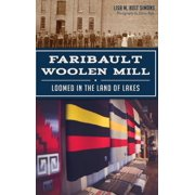 Faribault Woolen Mill : Loomed in the Land of Lakes
