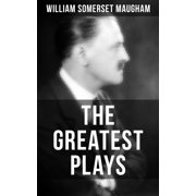 The Greatest Plays of William Somerset Maugham - eBook