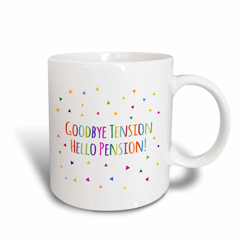 3dRose Goodbye Tension Hello Pension - fun retirement rhyme - colorful text, Ceramic Mug, 11-ounce