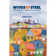 Wives of Steel : Voices of Women from the Sparrows Point Steelmaking Communities