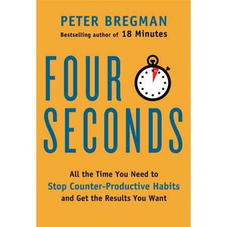 Four Seconds : All the Time You Need to Stop Counter-Productive Habits and Get the Results You (Want To Be Alone All The Time)