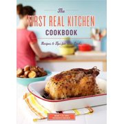 The First Real Kitchen Cookbook : 100 Recipes and Tips for New Cooks