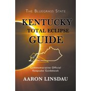 Kentucky Total Eclipse Guide: Commemorative Official Keepsake Guide 2017 (Paperback)