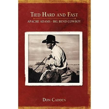 Tied Hard and Fast : Apache Adams-Big Bend Cowboy