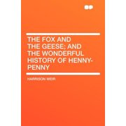 The Fox and the Geese; And the Wonderful History of Henny-Penny