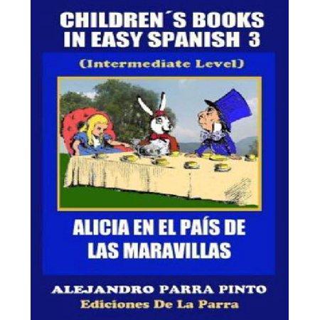Childrens Books In Easy Spanish 3  Alicia En El Pais De Las Maravillas  Intermediate Level