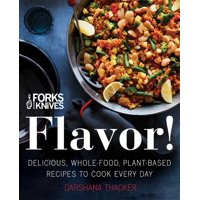 Forks Over Knives: Flavor!: Delicious, Whole-Food, Plant-Based Recipes to Cook Every Day (Hardcover)