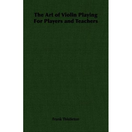 The Art of Violin Playing for Players and Teachers -