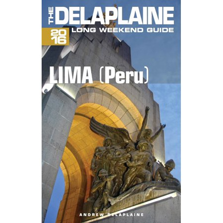 Lima (Peru) - The Delaplaine 2016 Long Weekend Guide -