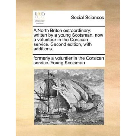 A North Briton Extraordinary  Written By A Young Scotsman  Now A Volunteer In The Corsican Service  Second Edition  With Additions