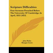 Scripture Difficulties : Four Sermons Preached Before the University of Cambridge, in April, 1853 (1853)