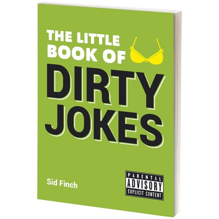 The Little Book Of Dirty Jokes Smutty Shenanigans & Graphic Gags - Sid Finch