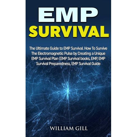 EMP Survival: The Ultimate Guide to EMP Survival. How to Survive The Electromagnetic Pulse By Creating a Unique EMP Survival Plan -