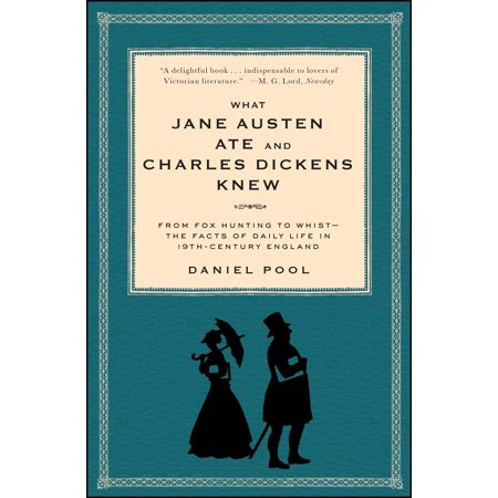 What Jane Austen Ate and Charles Dickens Knew : From Fox Hunting to Whist-the Facts of Daily Life in Nineteenth-Century England (A Jane Austen Education)