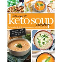 Homemade Keto Soup Cookbook: Fat Burning & Delicious Soups, Stews, Broths & Bread (Hardcover)