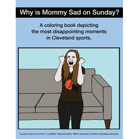 Why Is Mommy Sad On Sunday   Disappointing Moments In Cleveland Sports Coloring Book