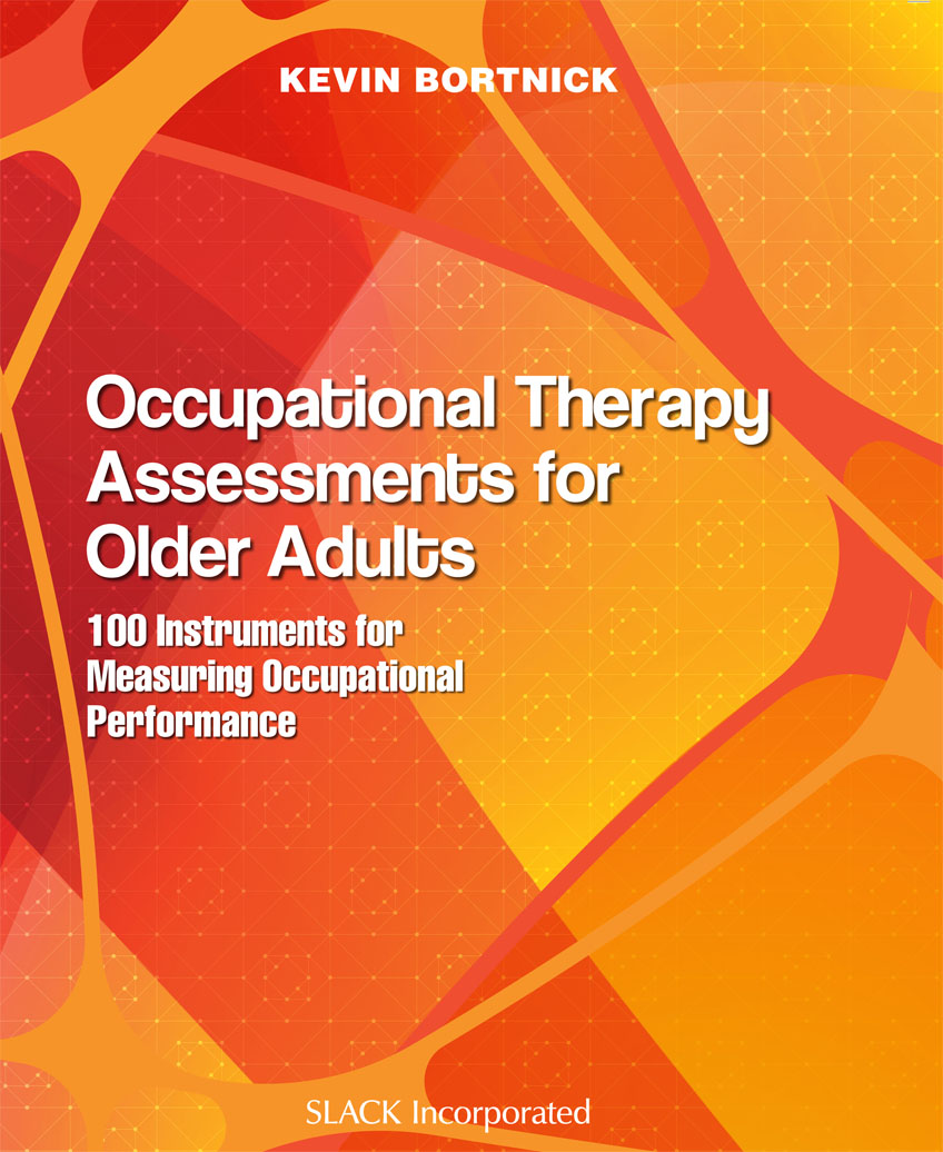 Occupational Therapy Assessments for Older Adults : 100 Instruments for Measuring Occupational Performance by Slack