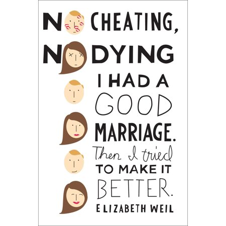 No Cheating, No Dying : I Had a Good Marriage. Then I Tried To Make It