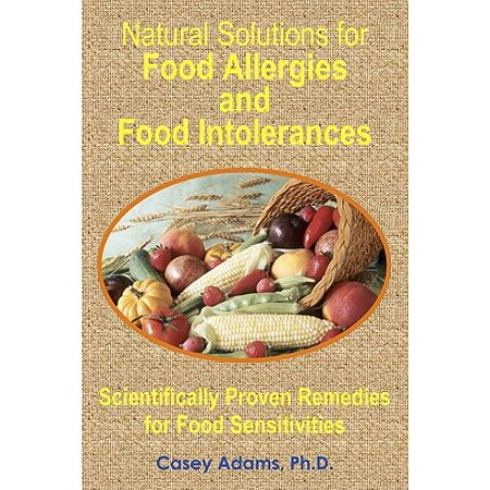 Natural Solutions for Food Allergies and Food Intolerances : Scientifically Proven Remedies for Food Sensitivities