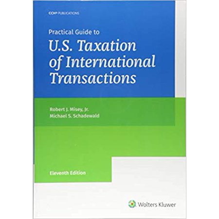 Practical Guide to U.S. Taxation of International Transactions (11th (International Taxation In A Nutshell 10th Edition)