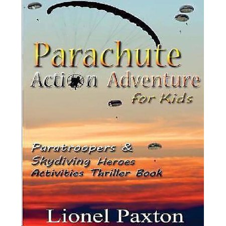 Parachute Action Adventure for Kids: Paratroopers & Skydiving Heroes with Thrilling Parachute Pictures & Activities Book for Kids!