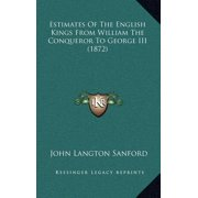 Estimates of the English Kings from William the Conqueror to George III (1872)