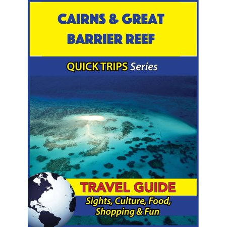 Cairns & Great Barrier Reef Travel Guide (Quick Trips Series) -