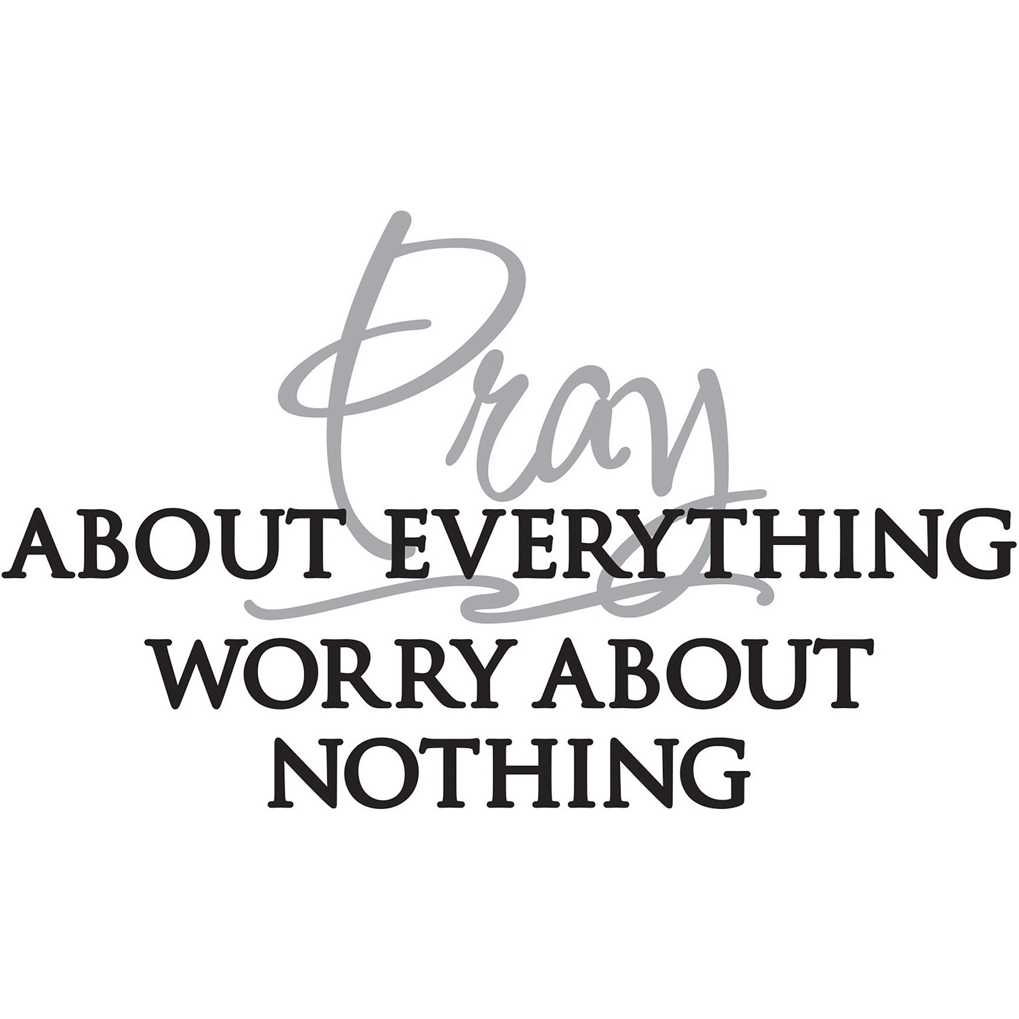 Pray About Everything Wall Decal