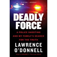 Deadly Force: A Police Shooting and My Family's Search for the Truth (Paperback)
