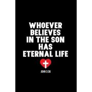 Whoever Believes In The Son Has Eternal Life: 6x9 Portable Christian Journal Notebook with Christian Quote: Inspirational Gifts for Religious Men & Wo Paperback