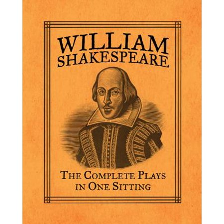 William Shakespeare : The Complete Plays in One
