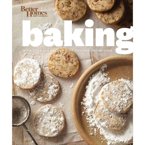 Better Homes and Gardens Baking: More Than 350 Recipes Plus Tips and Techniques