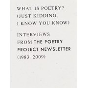 What Is Poetry? (Just Kidding, I Know You Know): Interviews from the Poetry Project Newsletter (1983 - 2009) (Paperback)