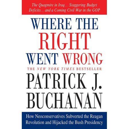 Where the Right Went Wrong : How Neoconservatives Subverted the Reagan Revolution and Hijacked the Bush