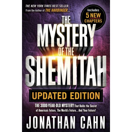 The Mystery of the Shemitah Updated Edition : The 3,000-Year-Old Mystery That Holds the Secret of America's Future, the World's Future...and Your