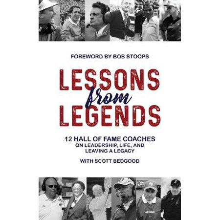 Lessons from Legends : 12 Hall of Fame Coaches on Leadership, Life, and Leaving a Legacy