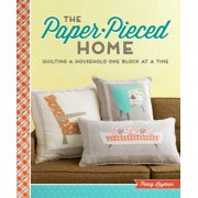 The Paper-Pieced Home : Quilting a Household One Block at a Time
