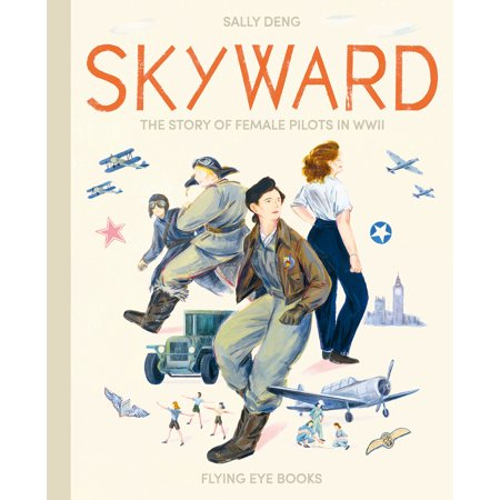 Skyward: The Story of Female Pilots in WWII (Usn Wwii Pilot)